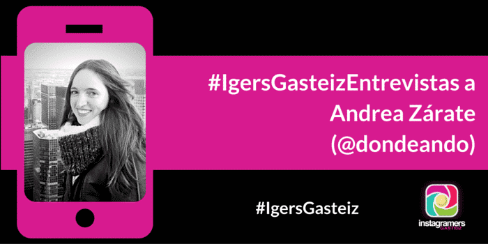 #IgersGasteizEntrevistas a Andrea Zárate (@dondeando)