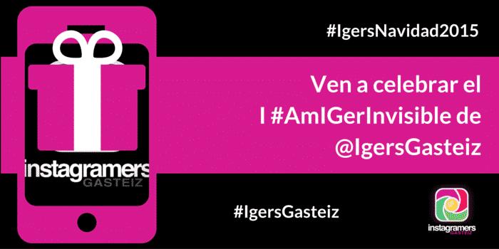 Ven a celebrar el I #AmIGerInvisible de @IgersGasteiz