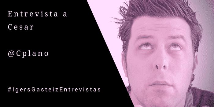 #IgersGasteizEntrevistas a Cesar (@cplano)