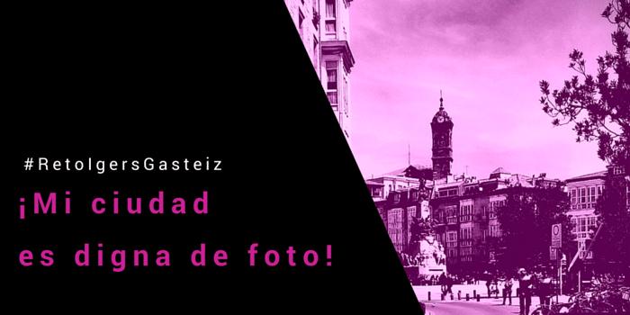 #RetoIgersGasteiz: Mi Ciudad es digna de foto.