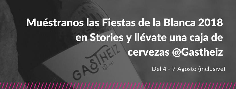 Muéstranos las Fiestas de la Blanca 2018 en Instagram Stories y gana una caja de cervezas @Gastheiz