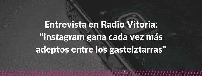 """Entrevista en Radio Vitoria: """"Instagram gana cada vez más adeptos entre los gasteiztarras"""""""