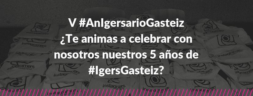 V #AnIgersarioGasteiz: ¿Te animas a celebrar con nosotros nuestros 5 años de #IgersGasteiz?