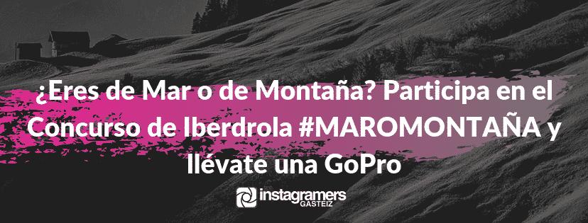 Eres de mar o de montana participa en el concurso de iberdrola maromontana y llevate una gopro