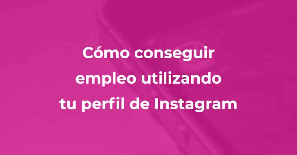 Como conseguir empleo utilizando tu perfil de instagram