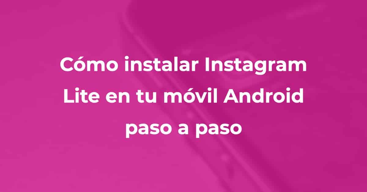 Como instalar instagram lite en tu movil android paso a paso