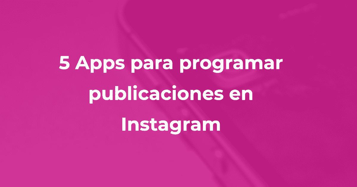 5 apps para programar publicaciones en instagram