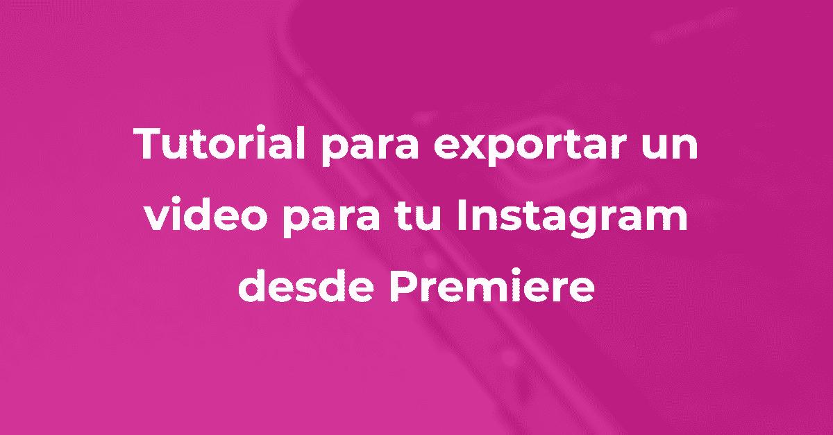 Tutorial exportar video para instagram desde premiere